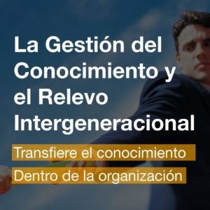 Curso de La Gestión del Conocimiento y el Relevo Intergeneracional | R&A BUSINESS TRAINING